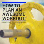 How to Plan an Awesome Workout